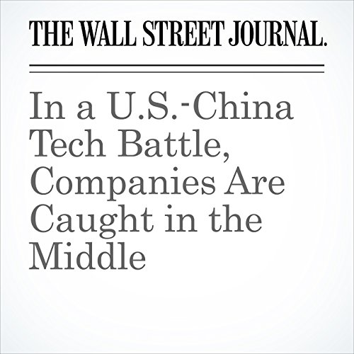 In a U.S.-China Tech Battle, Companies Are Caught in the Middle copertina