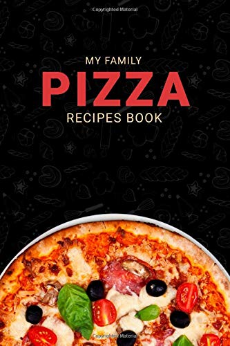 My Family PIZZA Recipes Book: Blank Recipe Book to write in, Collecte Your Favorites And Delicious Recipes Of Pizza, 50 Recipes Journal - 120 Pages-6x9