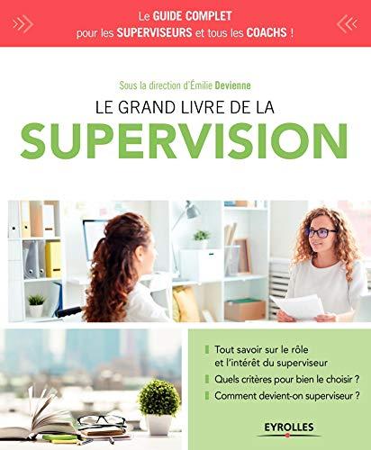Le grand livre de la supervision - tout savoir sur le role et l'interet du superviseur. quels criter: Tout savoir sur le rôle et l'intérêt du ... Comment devient-on superviseur? (EYROLLES)