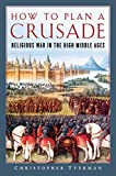How to Plan a Crusade: Religious War in the High Middle Ages - Christopher Tyerman