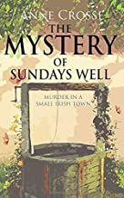 THE MYSTERY OF SUNDAYS WELL: murder in a small Irish town