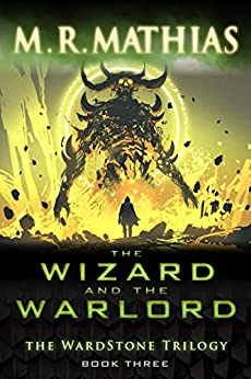 The Wizard and the Warlord (The Wardstone Trilogy Book 3) by [M. R. Mathias]