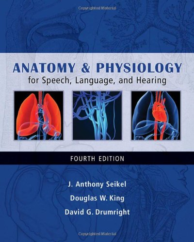 Compare Textbook Prices for Anatomy & Physiology for Speech, Language, and Hearing 4 Edition ISBN 9781428312234 by Seikel, J. Anthony,King, Douglas W.,Drumright, David G.