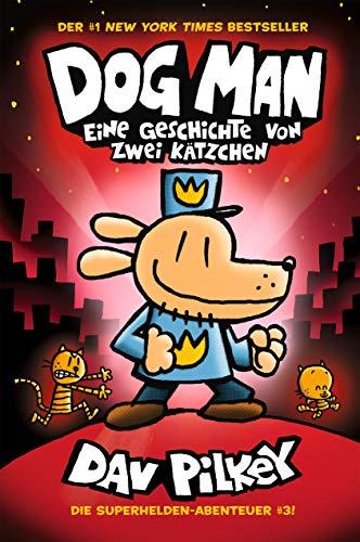 Dog Man 3: Eine Geschichte von zwei Kätzchen - Kinderbücher ab 8 Jahre (DogMan Reihe)