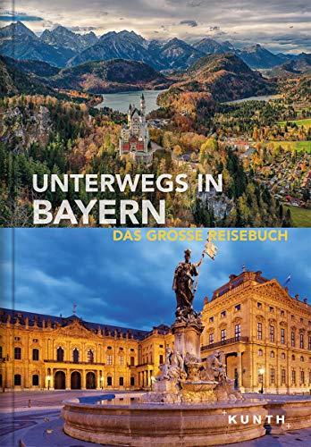 Unterwegs in Bayern: Das große Reisebuch (KUNTH Unterwegs in ... / Das grosse Reisebuch)
