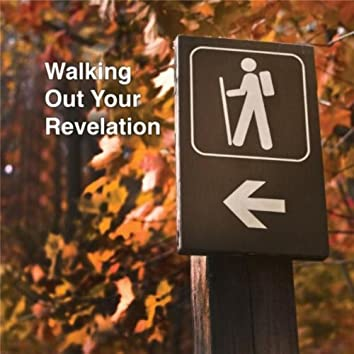 Walking Out Your Revelation