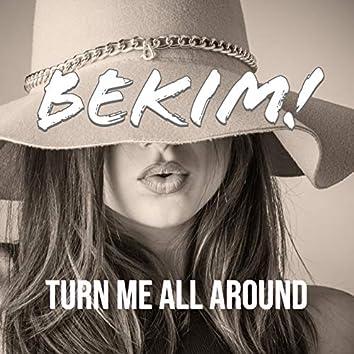 Turn Me All Around