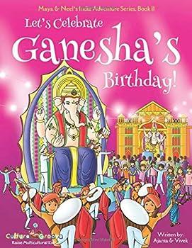 Let s Celebrate Ganesha s Birthday!  Maya & Neel s India Adventure Series Book 11