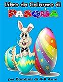 Libro da Colorare di Pasqua per Bambini di 4-8 Anni: Libro da Colorare Bambini - Pasqua Libri Bambini - Pasqua Regali Bambini - Attività carina per ragazze, ragazzi bambini in età prescolare