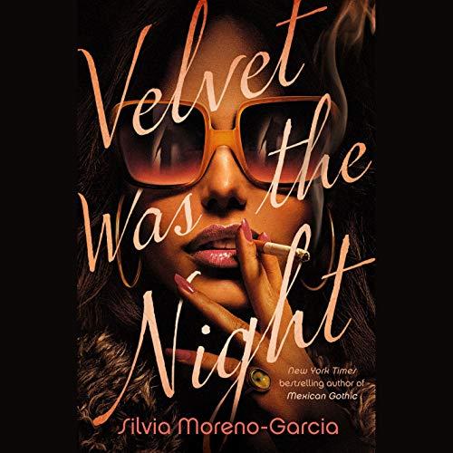 Velvet Was the Night Audiobook By Silvia Moreno-Garcia cover art