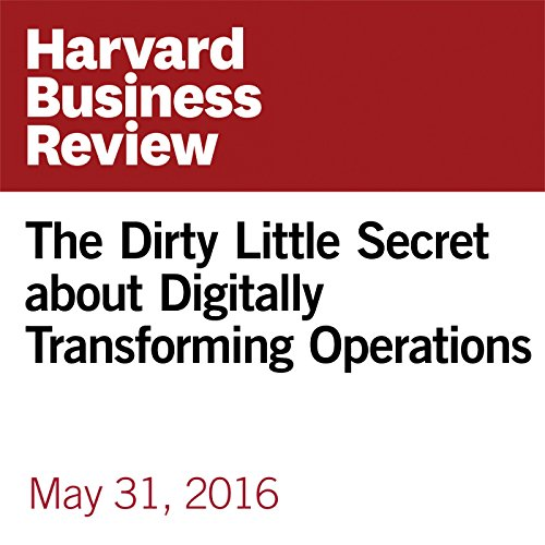The Dirty Little Secret about Digitally Transforming Operations audiobook cover art