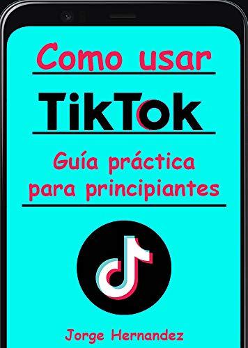 Como usar Tik Tok: Guía práctica para principiantes