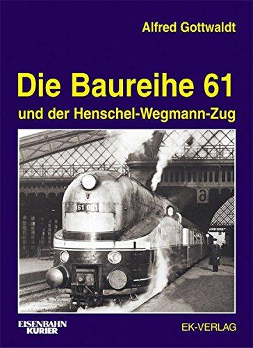 Die Baureihe 61: und der Henschel-Wegmann-Zug