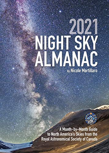 2021 Night Sky Almanac: A Month-by-Month Guide to North America's Skies...