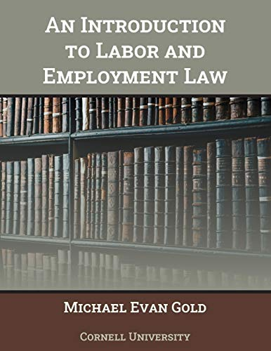 Compare Textbook Prices for Introduction to Labor and Employment Law, An  ISBN 9781641760508 by Gold, Michael Evan,Cornell University