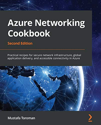 Azure Networking Cookbook: Practical recipes for secure network infrastructure, global application delivery, and accessible connectivity in Azure, 2nd Edition (English Edition)