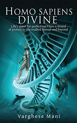 Homo sapiens divine: Life's quest for perfection: From a strand of protein to the exalted human and beyond (English Edition) ⭐