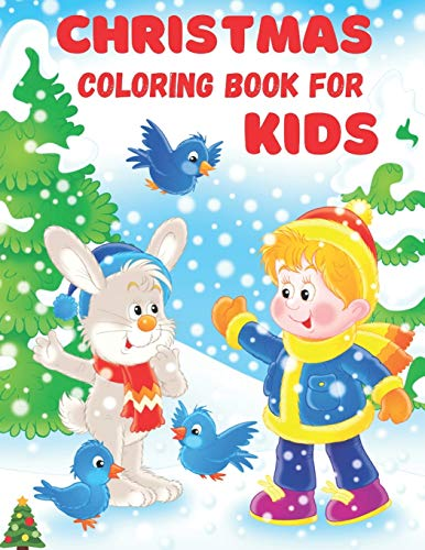 Christmas Coloring Book For Kids: Christmas Coloring And Activity Book with Christmas Trees, Santa Claus, Reindeer, Snowman, and More! ( Christmas Coloring Book For Toddlers )