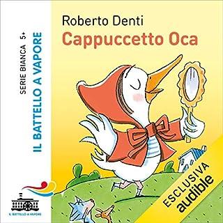 Cappuccetto Oca                   Di:                                                                                                                                 Roberto Denti                               Letto da:                                                                                                                                 Betta Cucci,                                                                                        Marta Lucini,                                                                                        Dario Dossena                      Durata:  15 min     14 recensioni     Totali 4,4