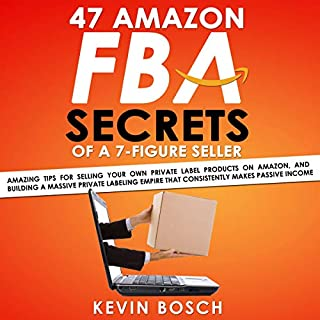 47 Amazon FBA Secrets of a 7 Figure Seller     Amazing Tips for Selling Your Own Private Label Products on Amazon, and Building a Massive Private Labeling Empire That Consistently Makes Passive Income              Written by:                                                                                                                                 Kevin Bosch                               Narrated by:                                                                                                                                 Jim Rising                      Length: 1 hr and 16 mins     1 rating     Overall 5.0
