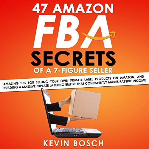 47 Amazon FBA Secrets of a 7 Figure Seller Audiobook By Kevin Bosch cover art