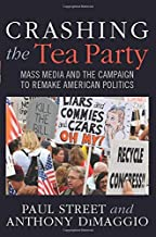 Crashing the Tea Party: Mass Media and the Campaign to Remake American Politics