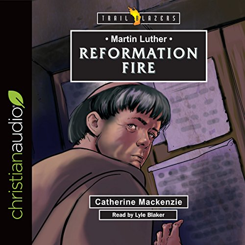 Martin Luther: Reformation Fire cover art