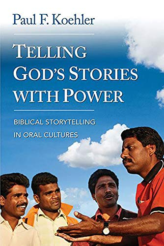 Telling God's Stories with Power: Biblical Storytelling in Oral Cultures (English...