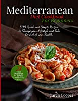 Mediterranean Diet Cookbook for Beginners: 800 Quick and Simple Recipes to Change your Lifestyle and Take Control of your Health. 28- Days Meal Plan to Weight Loss Healthy Eating