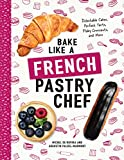 Bake Like a French Pastry Chef: Delectable...