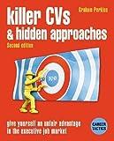 Killer CVs and Hidden Approaches: Give Yourself an Unfair Advantage in the Executive Job Market (Career tactics) by Graham Perkins (2000-10-24) -