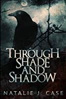 Through Shade And Shadow: Large Print Edition