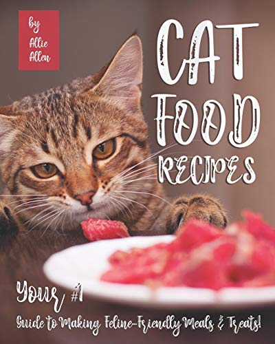 Cat Food Recipes: Your #1 Guide to Making Feline-Friendly...