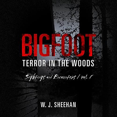 Bigfoot Terror in the Woods: Sightings and Encounters, Vol. 8 Audiobook By W.J. Sheehan cover art