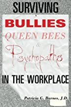 Surviving Bullies, Queen Bees & Psychopaths in the Workplace