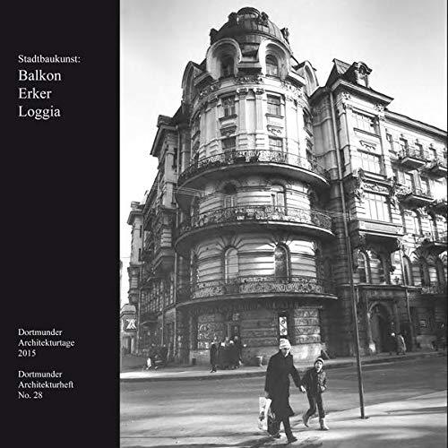 Stadtbaukunst: Balkon Erker Loggia: Dortmunder Architekturtage 2015 (Dortmunder Architekturheft)