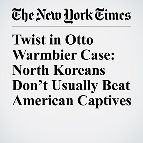 Twist in Otto Warmbier Case: North Koreans Don't Usually Beat American Captives copertina