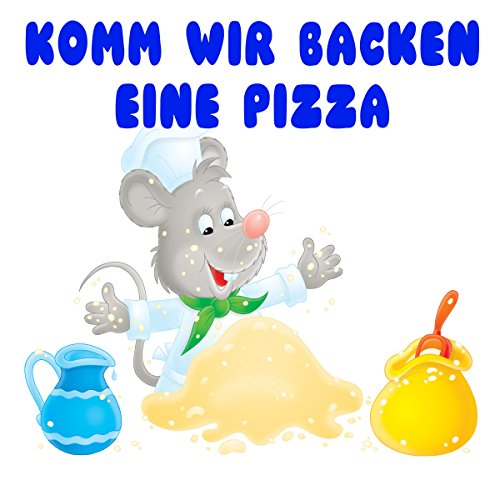 Komm wir backen eine Pizza (Der Pizza-Song)