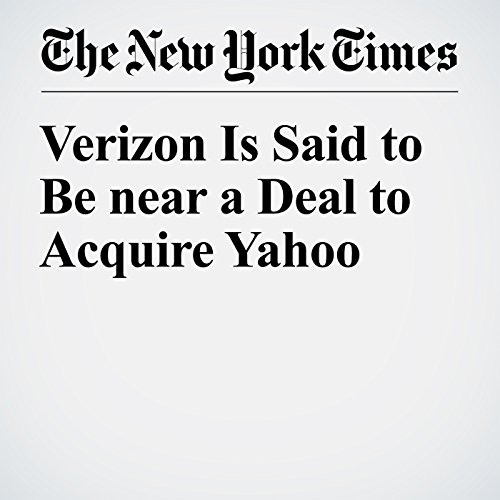 Verizon Is Said to Be near a Deal to Acquire Yahoo cover art