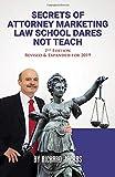 Secrets of Attorney Marketing Law School Dares Not Teach: (2nd Edition – 2019 Update)