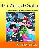 Los Viajes de Sasha: Cuentos cortos para niños antes de dormir. (Cuentos infantiles nº 3)