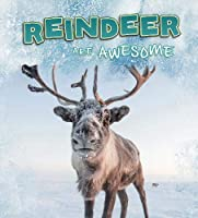 Reindeer Are Awesome (Polar Animals)