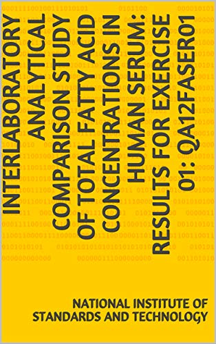 Interlaboratory Analytical Comparison Study of Total Fatty Acid Concentrations in Human Serum: Results for Exercise 01: QA12FASER01 (English Edition)