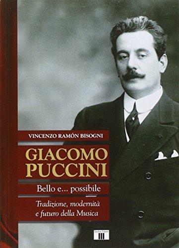 Giacomo Puccini. Bello e... possibile. Tradizione, modernità e futuro della musica