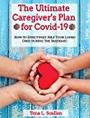 The Ultimate Caregiver's Plan for Covid-19: HOW TO EFFECTIVELY HELP YOUR LOVED ONES DURING THE PANDEMIC