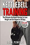 Kettlebell Training: The Ultimate Kettlebell Workout to Lose Weight and Get Ripped in 30 Days: 1 (Kettlebell Workouts in Black&White)