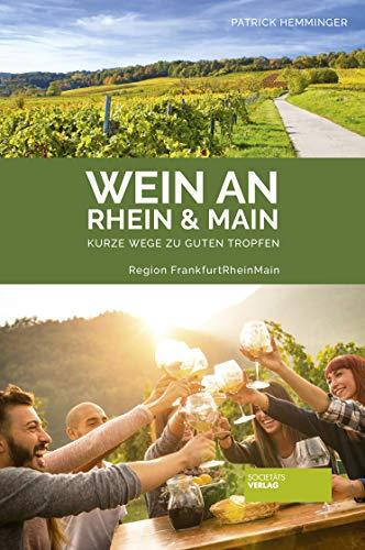 Wein an Rhein und Main - Kurze Wege zu guten Tropfen