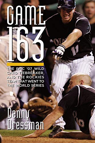 Compare Textbook Prices for Game 163: The epic '07 Wild Card tiebreaker, and the Rockies team that went to the World Series  ISBN 9780977428342 by Dressman, Denny