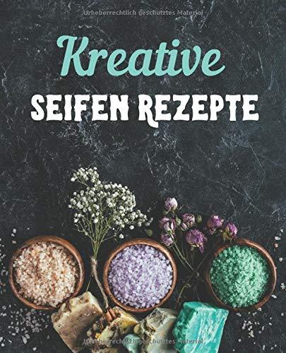 Kreative Seifenrezepte: Do it yourself Seifen Rezepte Journal zum selbST schreiben für Seifen, Schampoo, Badekonfekt, Duschgel, Naturprodukte, Wellnessprodukte, natürliche Pflege, schönes Geschenk