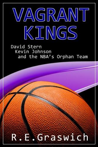 Vagrant Kings: David Stern, Kevin Johnson and the NBAs Orphan Team (English Edition)